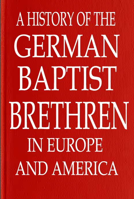'A History of the German Baptist Brethren in Europe and America'